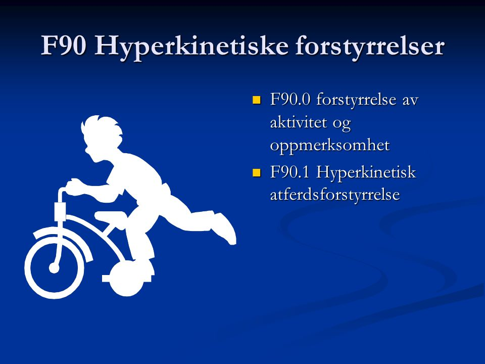 Hyperkinetiske forstyrrelser, kriterier: Nedsatt oppmerksomhet Omfattende i.f.t barnets alder og IQ Overaktivitet Overdreven i.f.t situasjon og barnets alder og I.Q Åpenbart i mer enn en situasjon DEBUT før 6 år Lang varighet av symptomer