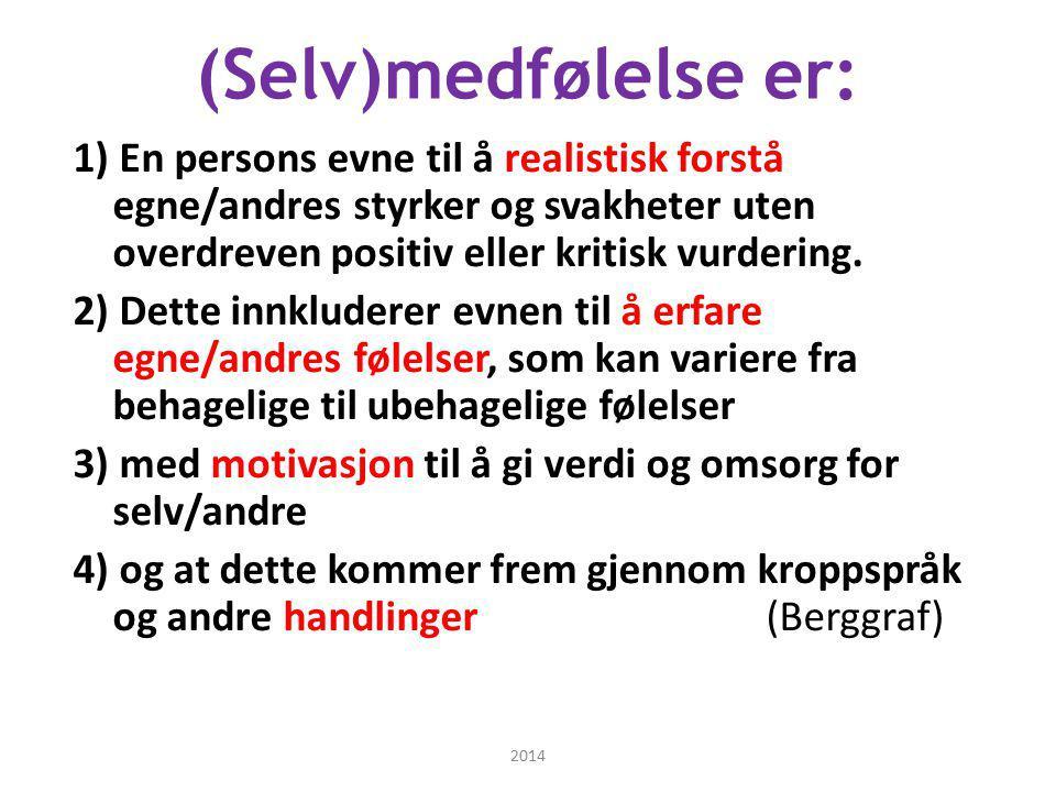 (Selv)medfølelse er: 1) En persons evne til å realistisk forstå egne/andres styrker og svakheter uten overdreven positiv eller kritisk vurdering. 2) D