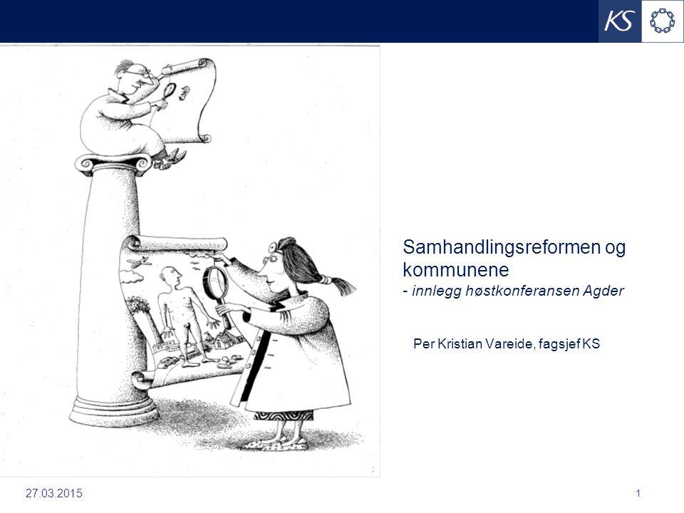 27.03.2015 1 Samhandlingsreformen og kommunene - innlegg høstkonferansen Agder Per Kristian Vareide, fagsjef KS