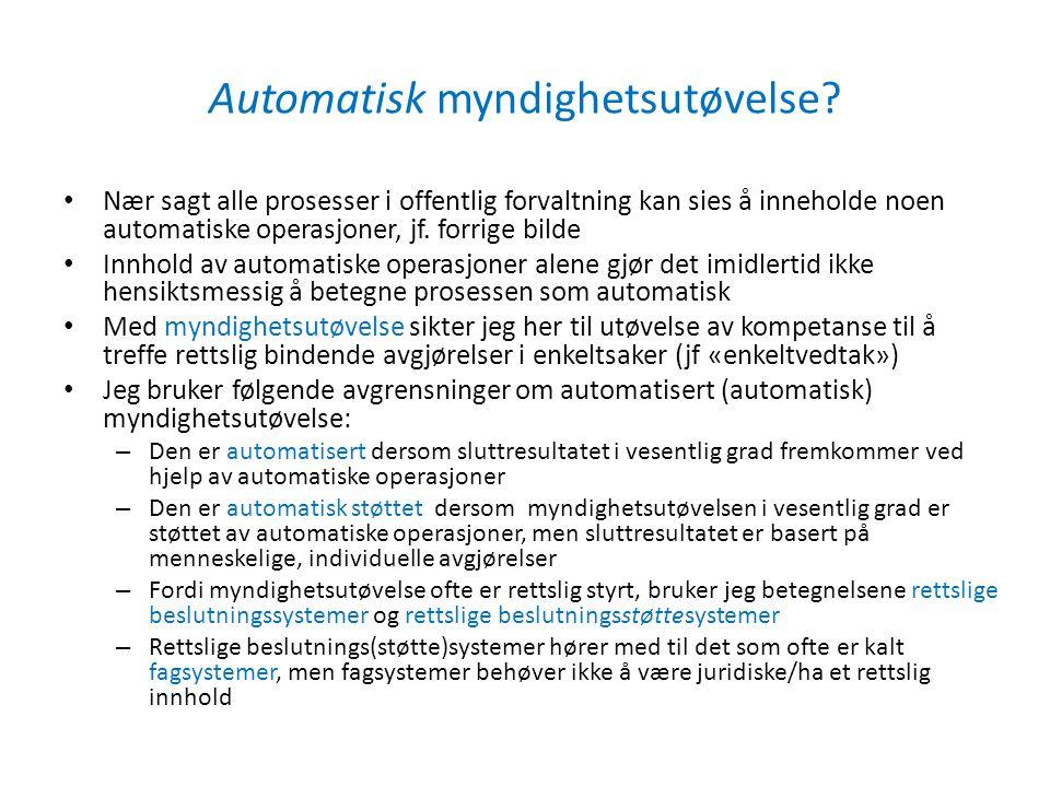 Automatisk myndighetsutøvelse? Nær sagt alle prosesser i offentlig forvaltning kan sies å inneholde noen automatiske operasjoner, jf. forrige bilde In