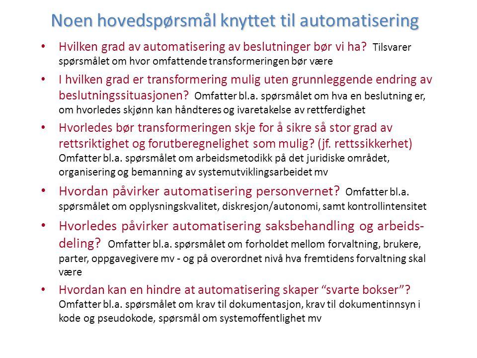 Noen hovedspørsmål knyttet til automatisering Hvilken grad av automatisering av beslutninger bør vi ha? Tilsvarer spørsmålet om hvor omfattende transf