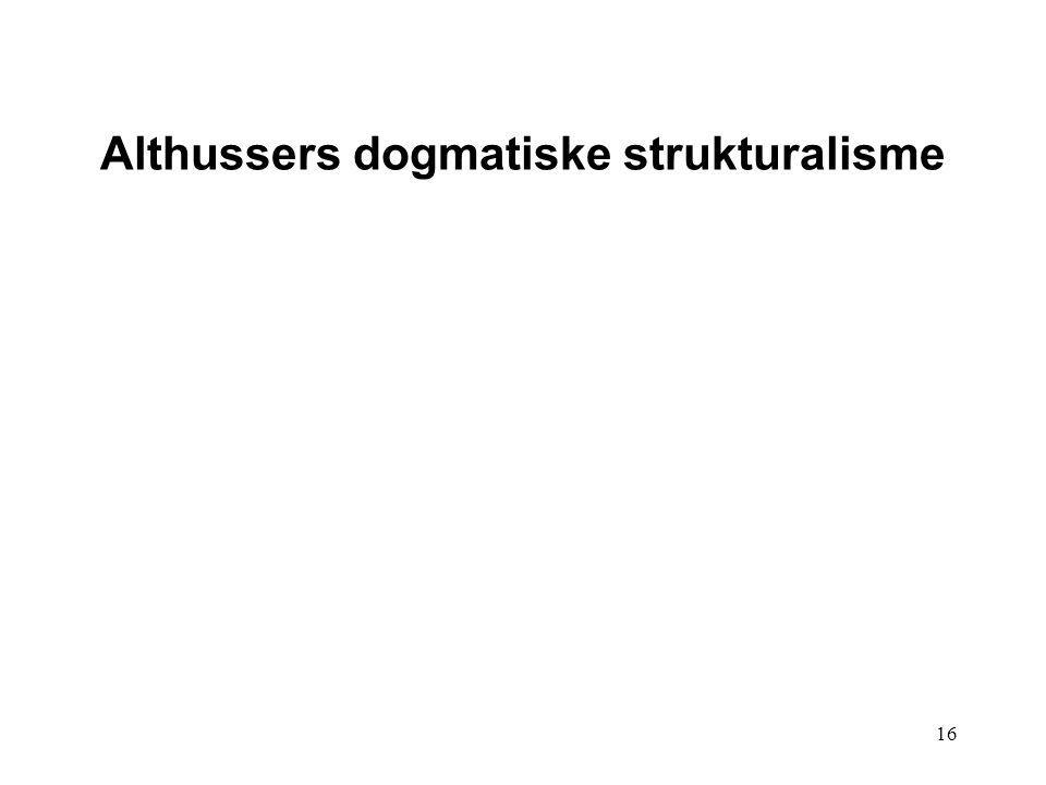 16 Althussers dogmatiske strukturalisme