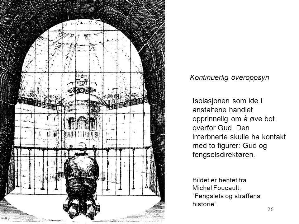 26 Kontinuerlig overoppsyn Isolasjonen som ide i anstaltene handlet opprinnelig om å øve bot overfor Gud. Den interbnerte skulle ha kontakt med to fig
