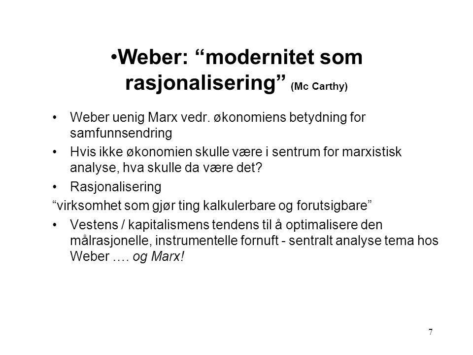 """7 Weber: """"modernitet som rasjonalisering"""" (Mc Carthy) Weber uenig Marx vedr. økonomiens betydning for samfunnsendring Hvis ikke økonomien skulle være"""