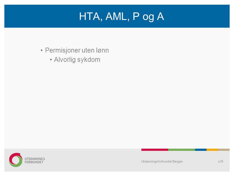 HTA, AML, P og A Permisjoner uten lønn Alvorlig sykdom Utdanningsforbundet Bergens16