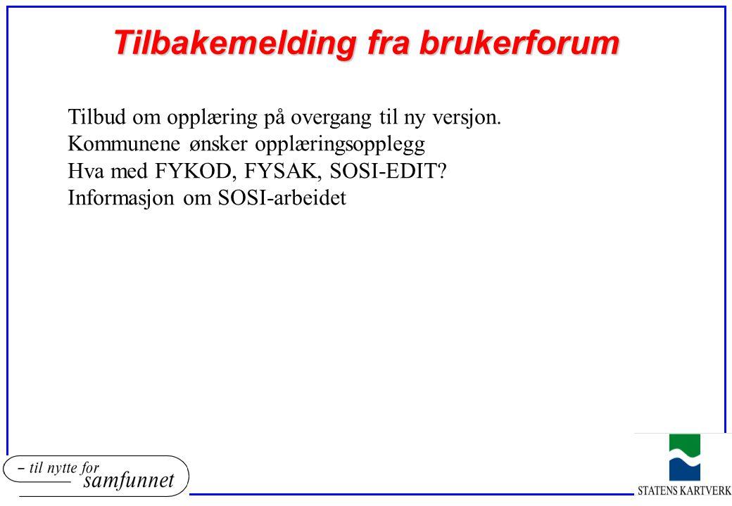 Tilbakemelding fra brukerforum Tilbud om opplæring på overgang til ny versjon. Kommunene ønsker opplæringsopplegg Hva med FYKOD, FYSAK, SOSI-EDIT? Inf