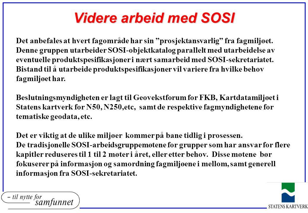 """Videre arbeid med SOSI Det anbefales at hvert fagområde har sin """"prosjektansvarlig"""" fra fagmiljøet. Denne gruppen utarbeider SOSI-objektkatalog parall"""