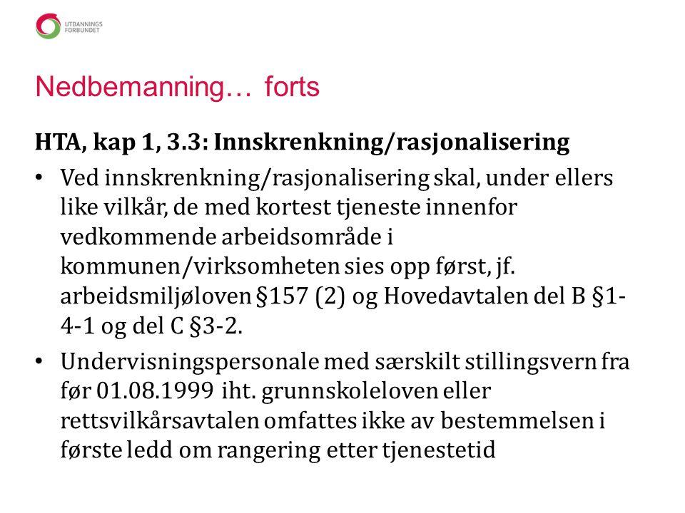 Nedbemanning… forts HTA, kap 1, 3.3: Innskrenkning/rasjonalisering Ved innskrenkning/rasjonalisering skal, under ellers like vilkår, de med kortest tj