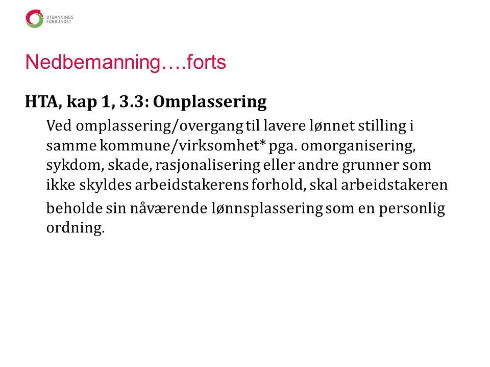 Nedbemanning….forts HTA, kap 1, 3.3: Omplassering Ved omplassering/overgang til lavere lønnet stilling i samme kommune/virksomhet* pga. omorganisering