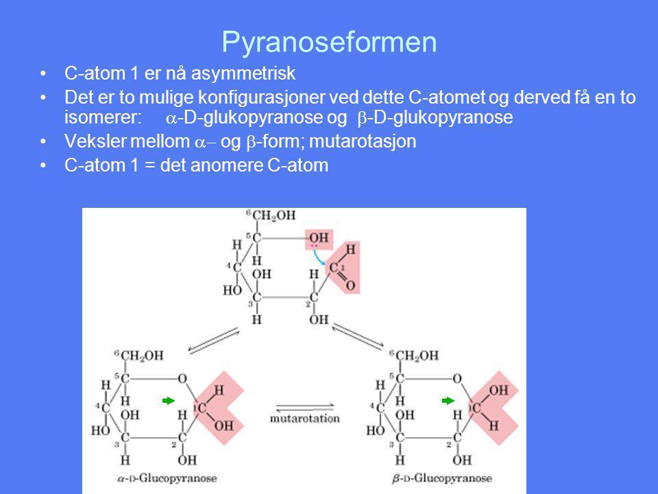 Pyranoseformen C-atom 1 er nå asymmetrisk Det er to mulige konfigurasjoner ved dette C-atomet og derved få en to isomerer:  -D-glukopyranose og  -D-glukopyranose Veksler mellom  og  -form; mutarotasjon C-atom 1 = det anomere C-atom