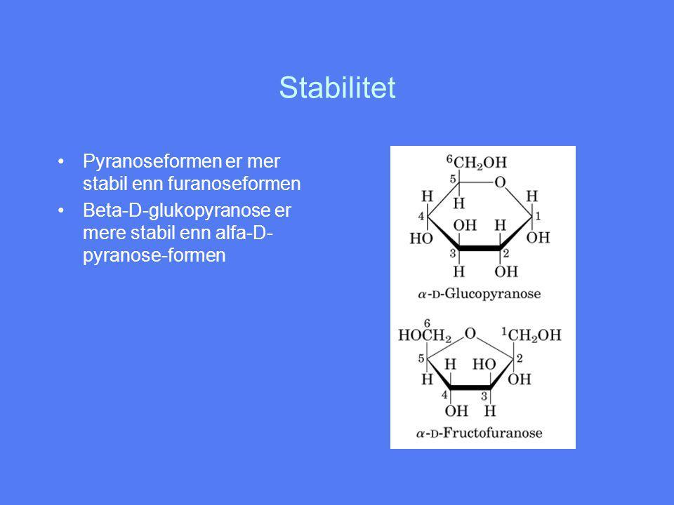 Stabilitet Pyranoseformen er mer stabil enn furanoseformen Beta-D-glukopyranose er mere stabil enn alfa-D- pyranose-formen