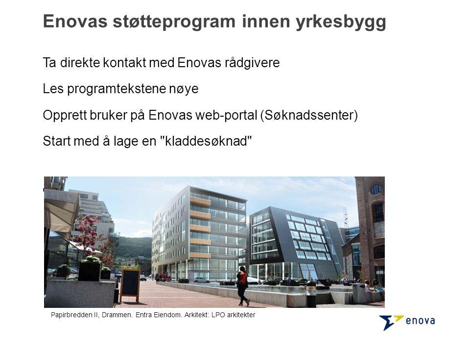 Enovas støtteprogram innen yrkesbygg Ta direkte kontakt med Enovas rådgivere Les programtekstene nøye Opprett bruker på Enovas web-portal (Søknadssent