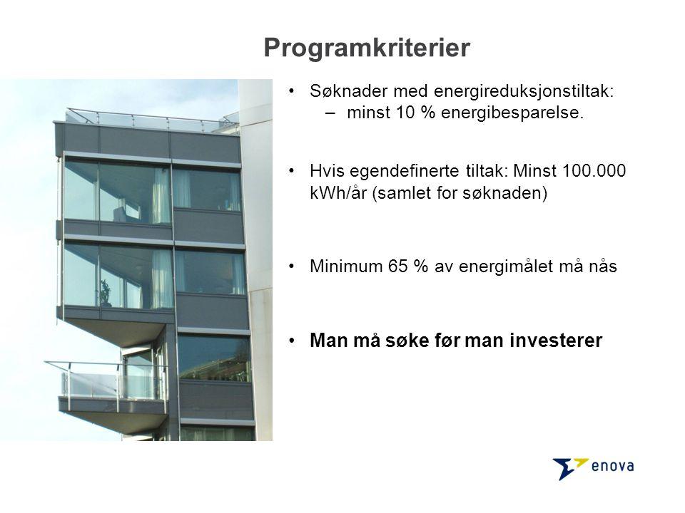 Programkriterier Søknader med energireduksjonstiltak: –minst 10 % energibesparelse. Hvis egendefinerte tiltak: Minst 100.000 kWh/år (samlet for søknad