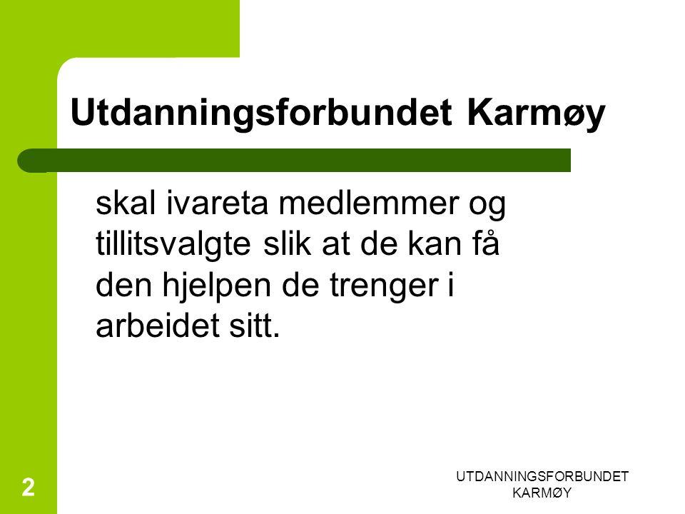 UTDANNINGSFORBUNDET KARMØY 2 Utdanningsforbundet Karmøy skal ivareta medlemmer og tillitsvalgte slik at de kan få den hjelpen de trenger i arbeidet sitt.