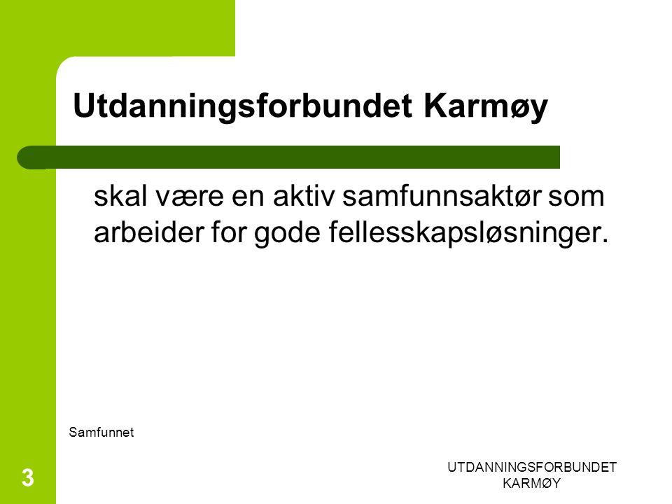 UTDANNINGSFORBUNDET KARMØY 3 Utdanningsforbundet Karmøy skal være en aktiv samfunnsaktør som arbeider for gode fellesskapsløsninger.