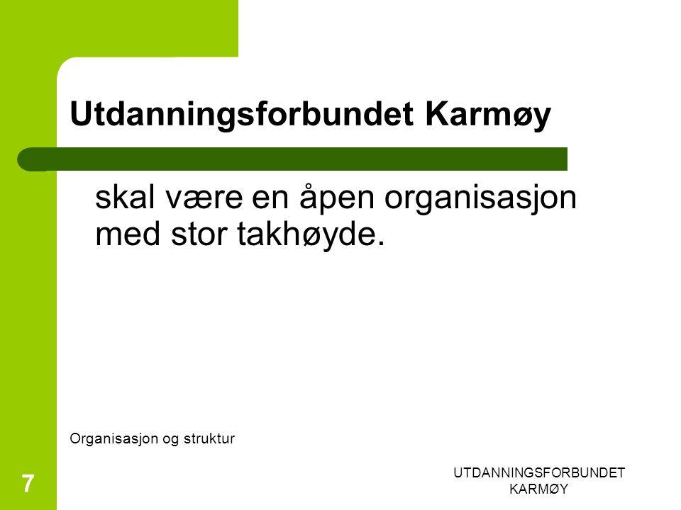 UTDANNINGSFORBUNDET KARMØY 7 Utdanningsforbundet Karmøy skal være en åpen organisasjon med stor takhøyde.