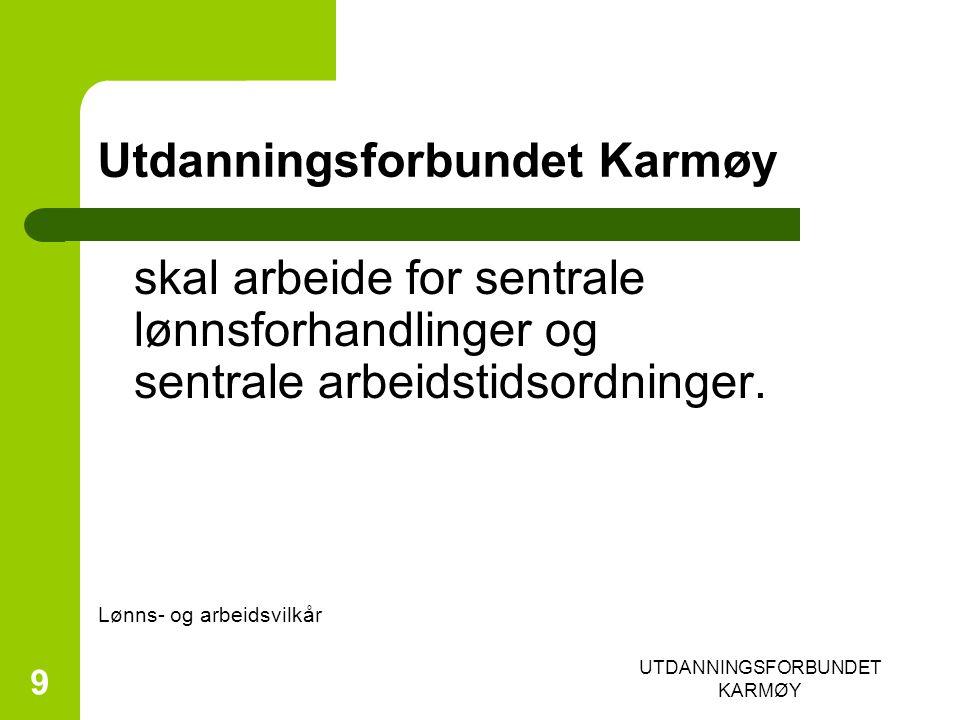 UTDANNINGSFORBUNDET KARMØY 9 Utdanningsforbundet Karmøy skal arbeide for sentrale lønnsforhandlinger og sentrale arbeidstidsordninger.