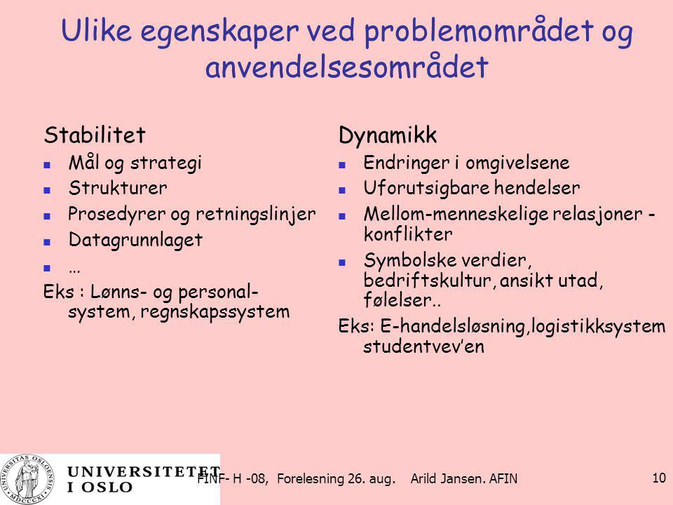 FINF- H -08, Forelesning 26. aug. Arild Jansen. AFIN 10 Ulike egenskaper ved problemområdet og anvendelsesområdet Stabilitet Mål og strategi Strukture