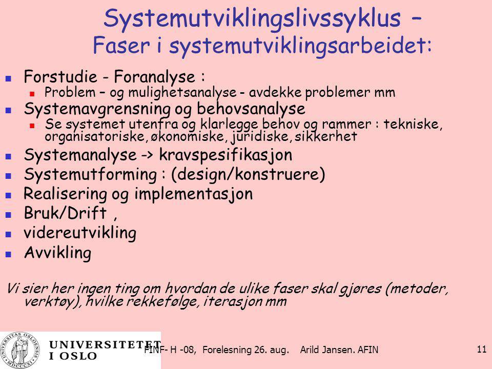 FINF- H -08, Forelesning 26. aug. Arild Jansen. AFIN 11 Systemutviklingslivssyklus – Faser i systemutviklingsarbeidet: Forstudie - Foranalyse : Proble