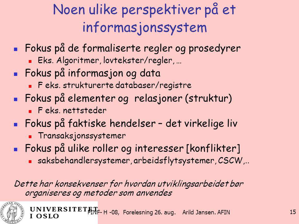 FINF- H -08, Forelesning 26. aug. Arild Jansen. AFIN 15 Noen ulike perspektiver på et informasjonssystem Fokus på de formaliserte regler og prosedyrer