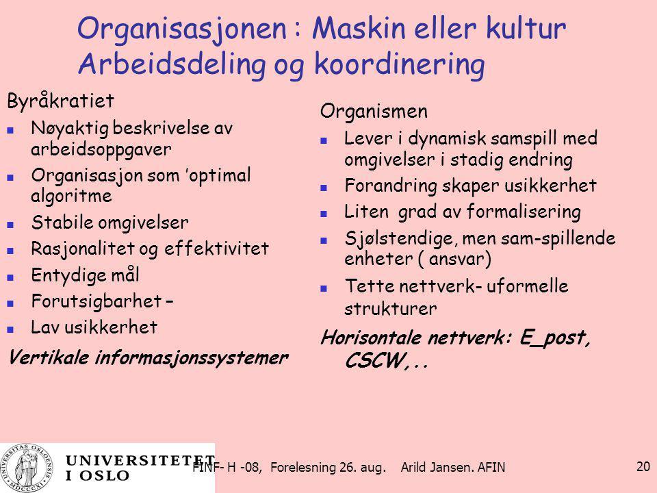 FINF- H -08, Forelesning 26. aug. Arild Jansen. AFIN 20 Organisasjonen : Maskin eller kultur Arbeidsdeling og koordinering Byråkratiet Nøyaktig beskri