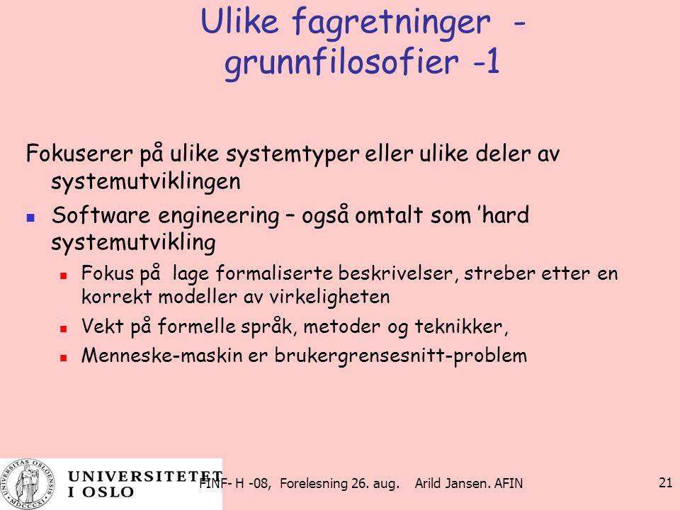 FINF- H -08, Forelesning 26. aug. Arild Jansen. AFIN 21 Ulike fagretninger - grunnfilosofier -1 Fokuserer på ulike systemtyper eller ulike deler av sy