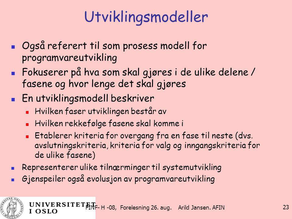 FINF- H -08, Forelesning 26. aug. Arild Jansen. AFIN 23 Utviklingsmodeller Også referert til som prosess modell for programvareutvikling Fokuserer på