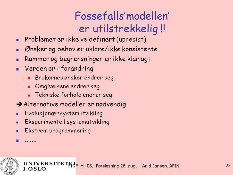 FINF- H -08, Forelesning 26. aug. Arild Jansen. AFIN 25 Fossefalls'modellen' er utilstrekkelig !! Problemet er ikke veldefinert (upresist) Ønsker og b