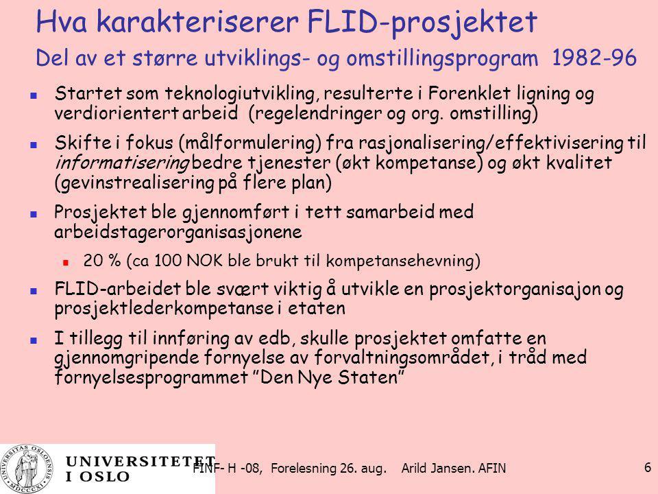 FINF- H -08, Forelesning 26. aug. Arild Jansen. AFIN 6 Hva karakteriserer FLID-prosjektet Del av et større utviklings- og omstillingsprogram 1982-96 S