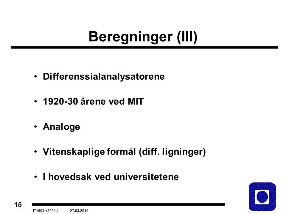 15 IT1603.v2004.4 27.03.2015 Beregninger (III) Differenssialanalysatorene 1920-30 årene ved MIT Analoge Vitenskaplige formål (diff.