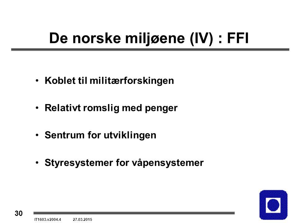 30 IT1603.v2004.4 27.03.2015 De norske miljøene (IV) : FFI Koblet til militærforskingen Relativt romslig med penger Sentrum for utviklingen Styresystemer for våpensystemer