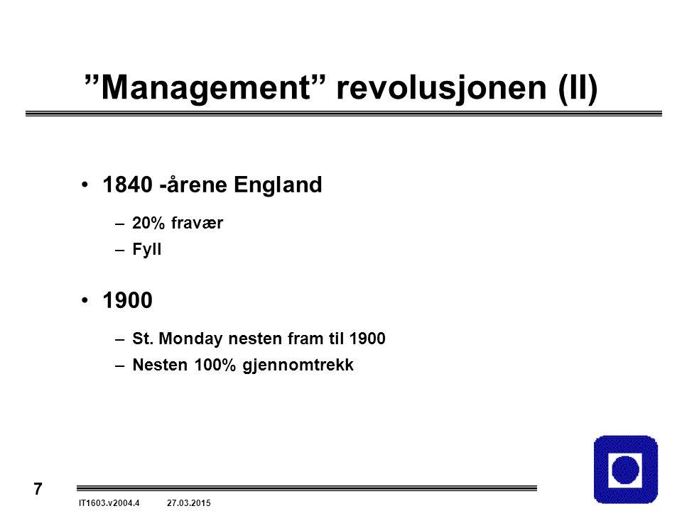 7 IT1603.v2004.4 27.03.2015 Management revolusjonen (II) 1840 -årene England –20% fravær –Fyll 1900 –St.