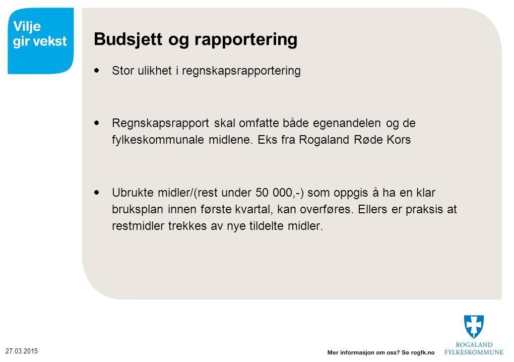 27.03.2015 Budsjett og rapportering  Stor ulikhet i regnskapsrapportering  Regnskapsrapport skal omfatte både egenandelen og de fylkeskommunale midlene.
