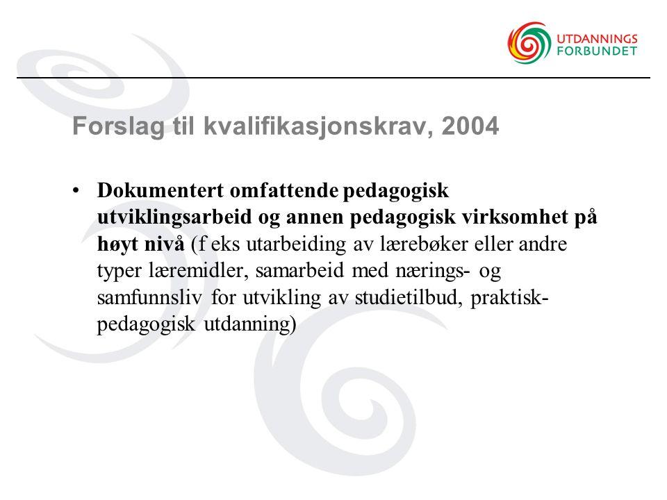 Forslag til kvalifikasjonskrav, 2004 Dokumentert omfattende pedagogisk utviklingsarbeid og annen pedagogisk virksomhet på høyt nivå (f eks utarbeiding av lærebøker eller andre typer læremidler, samarbeid med nærings- og samfunnsliv for utvikling av studietilbud, praktisk- pedagogisk utdanning)