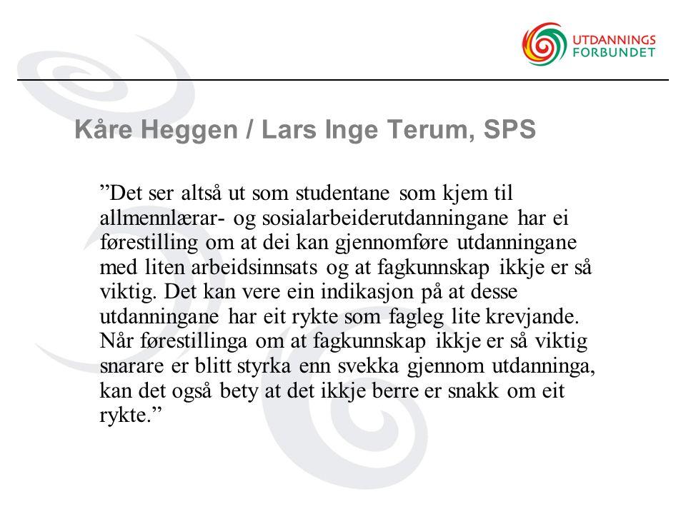 Kåre Heggen / Lars Inge Terum, SPS Det ser altså ut som studentane som kjem til allmennlærar- og sosialarbeiderutdanningane har ei førestilling om at dei kan gjennomføre utdanningane med liten arbeidsinnsats og at fagkunnskap ikkje er så viktig.