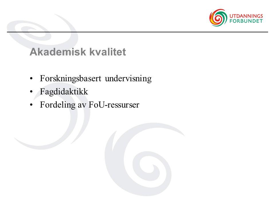 Akademisk kvalitet Forskningsbasert undervisning Fagdidaktikk Fordeling av FoU-ressurser