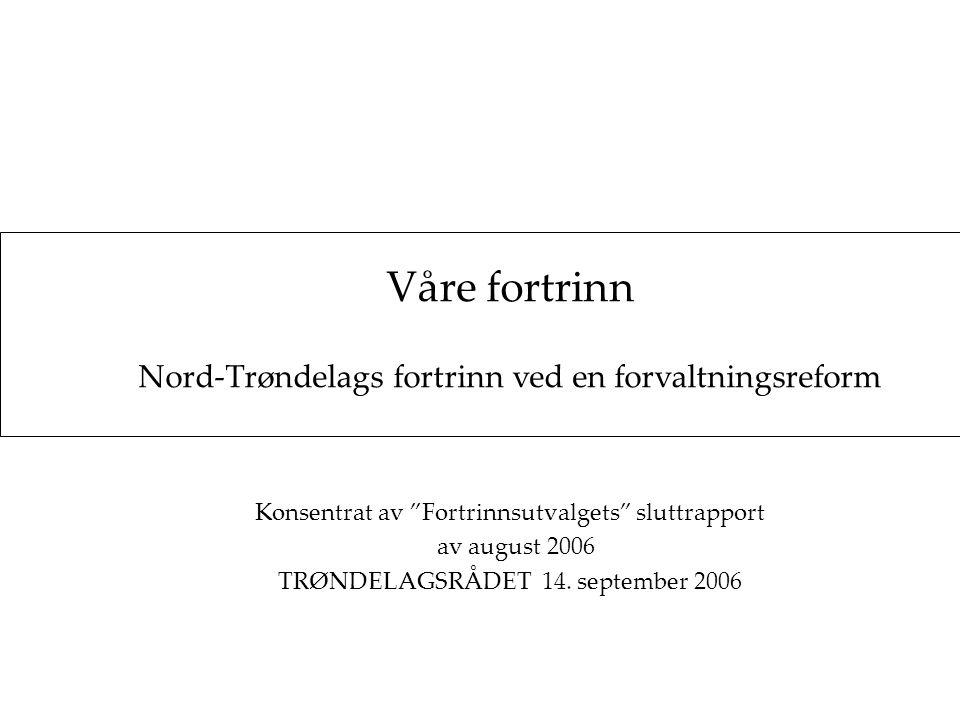 Våre fortrinn Nord-Trøndelags fortrinn ved en forvaltningsreform Konsentrat av Fortrinnsutvalgets sluttrapport av august 2006 TRØNDELAGSRÅDET 14.