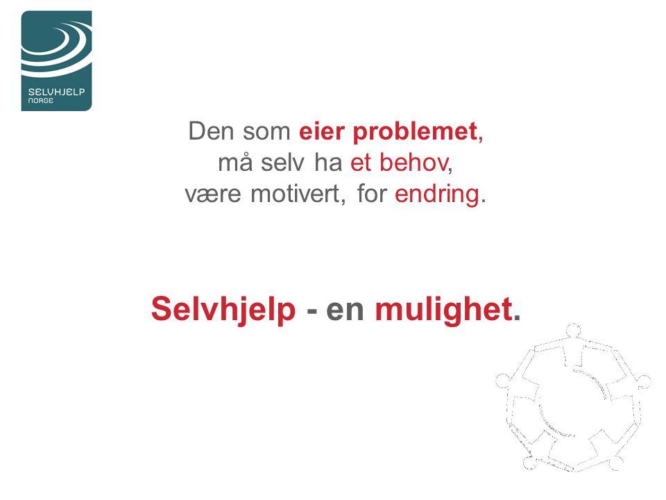 Den som eier problemet, må selv ha et behov, være motivert, for endring. Selvhjelp - en mulighet.