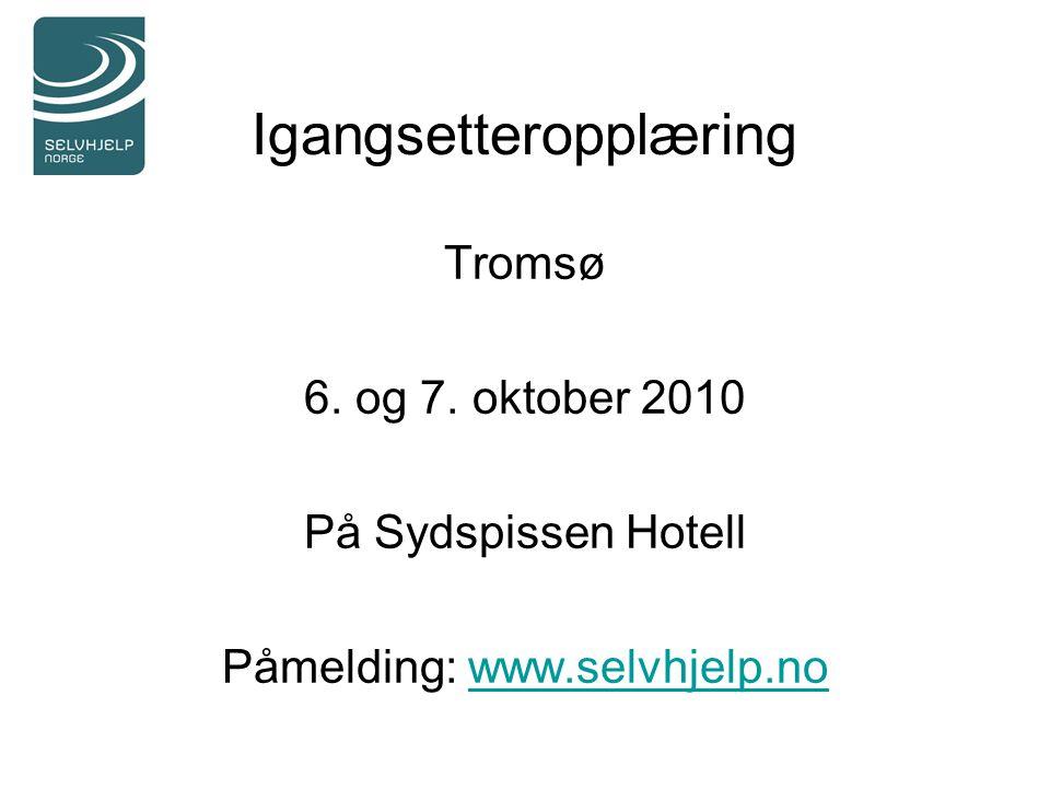Igangsetteropplæring Tromsø 6. og 7. oktober 2010 På Sydspissen Hotell Påmelding: www.selvhjelp.nowww.selvhjelp.no