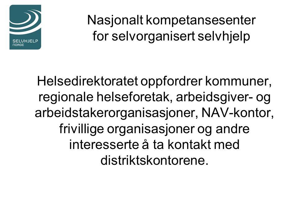 Nasjonalt kompetansesenter for selvorganisert selvhjelp Helsedirektoratet oppfordrer kommuner, regionale helseforetak, arbeidsgiver- og arbeidstakeror