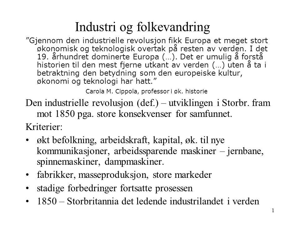 1 Industri og folkevandring Gjennom den industrielle revolusjon fikk Europa et meget stort økonomisk og teknologisk overtak på resten av verden.