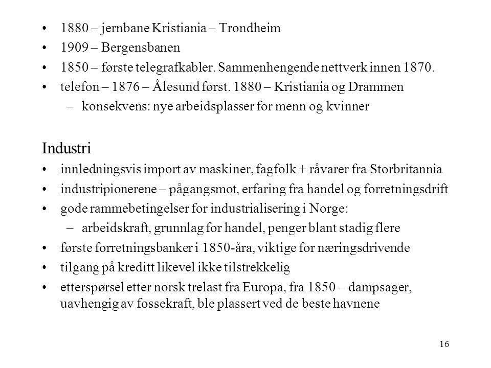 16 1880 – jernbane Kristiania – Trondheim 1909 – Bergensbanen 1850 – første telegrafkabler.