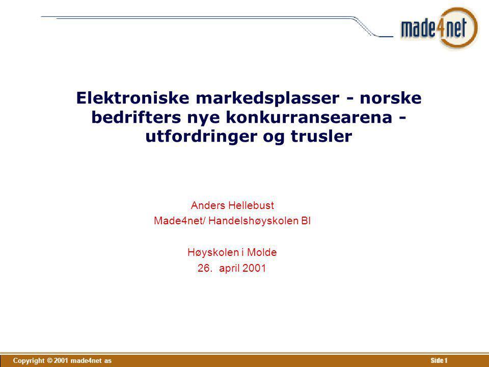 Copyright © 2001 made4net as Side 72 Anbefalinger Alle bedrifter bør bygge opp kompetanse, overvåke eget market og ha dialog med viktige kunder mht krav og forventninger (63 % av de norske bedriftene som var med i spørreundersøkelsen har ikke startet lærefasen mht ebusiness.) Bør ikke investere i ebusiness før grundige analyser er gjort Viktig å utbygge bredbånd som kan erstatte geografisk nærhet For innkjøp av mer lokal karakter i Norge vil det være naturlig at en vertikal og internasjonal portal som Trade Ranger blir kombinert med en horisontal lokal portal.