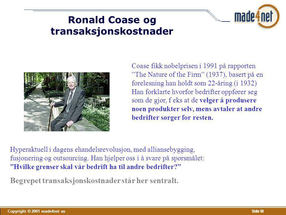 """Copyright © 2001 made4net as Side 10 Ronald Coase og transaksjonskostnader Coase fikk nobelprisen i 1991 på rapporten """"The Nature of the Firm"""" (1937),"""