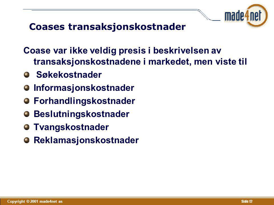 Copyright © 2001 made4net as Side 12 Coases transaksjonskostnader Coase var ikke veldig presis i beskrivelsen av transaksjonskostnadene i markedet, me