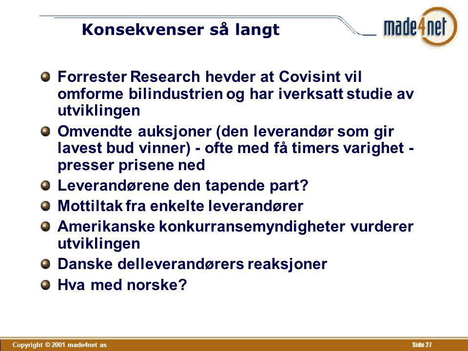 Copyright © 2001 made4net as Side 27 Konsekvenser så langt Forrester Research hevder at Covisint vil omforme bilindustrien og har iverksatt studie av