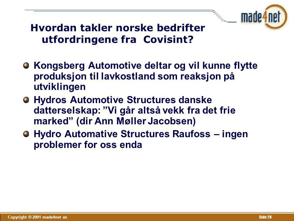 Copyright © 2001 made4net as Side 28 Hvordan takler norske bedrifter utfordringene fra Covisint? Kongsberg Automotive deltar og vil kunne flytte produ