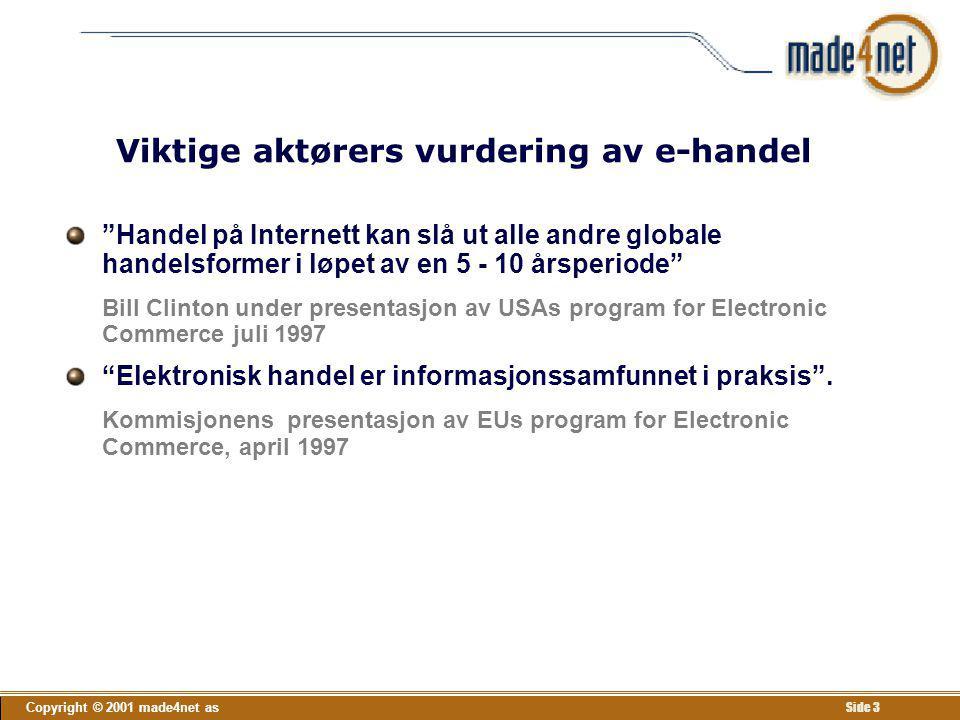 Copyright © 2001 made4net as Side 4 Status og prognoser for e-handel Forrester okt 1998 USA hadde i 1998 80 % av den globale e-handelsaktivitet, EU 10 og Asia 5 % USAs andel antas å minske til 2/3 i år (2001) BtB-handel lå i 1999 på trolig på minst 80 % av total e- handel.