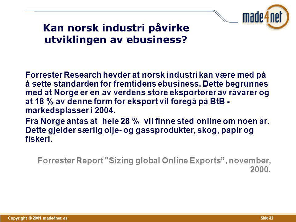 Copyright © 2001 made4net as Side 32 Kan norsk industri påvirke utviklingen av ebusiness? Forrester Research hevder at norsk industri kan være med på