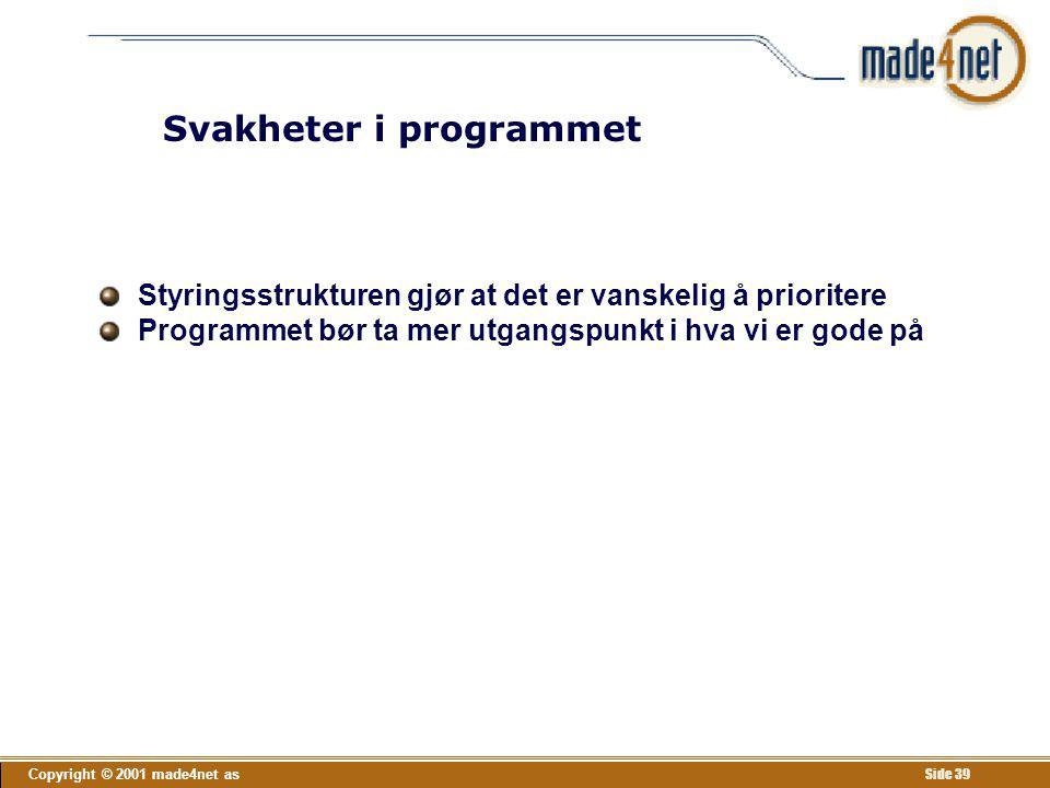 Copyright © 2001 made4net as Side 39 Svakheter i programmet Styringsstrukturen gjør at det er vanskelig å prioritere Programmet bør ta mer utgangspunk